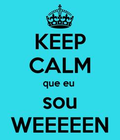 Poster: KEEP CALM que eu  sou WEEEEEN