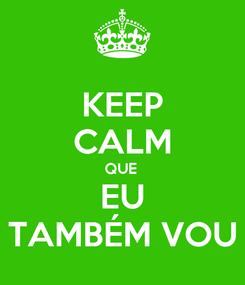 Poster: KEEP CALM QUE  EU  TAMBÉM VOU