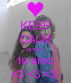 Poster: KEEP CALM que eu  te amo <3 <3 <3