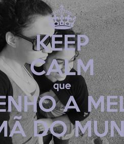 Poster: KEEP CALM que EU TENHO A MELHOR  IRMÃ DO MUNDO
