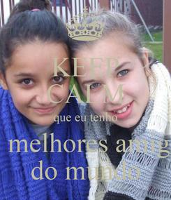 Poster: KEEP CALM que eu tenho as melhores amigas do mundo