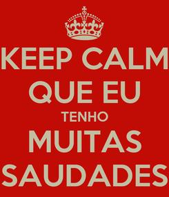Poster: KEEP CALM QUE EU TENHO MUITAS SAUDADES