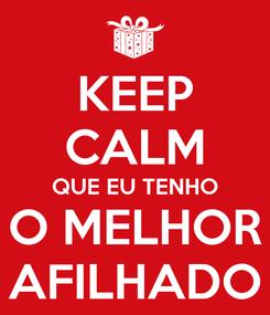 Poster: KEEP CALM QUE EU TENHO O MELHOR AFILHADO