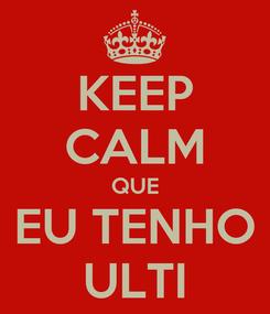 Poster: KEEP CALM QUE EU TENHO ULTI