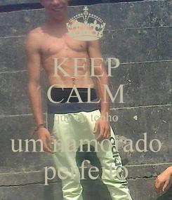 Poster: KEEP CALM que eu tenho um namorado perfeito