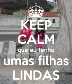Poster: KEEP CALM que eu tenho umas filhas LINDAS