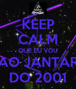 Poster: KEEP CALM QUE EU VOU AO JANTAR DO 2001