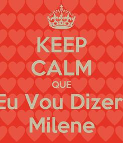Poster: KEEP CALM QUE Eu Vou Dizer  Milene