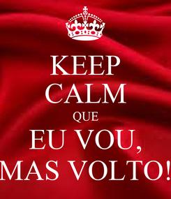 Poster: KEEP CALM QUE EU VOU, MAS VOLTO!
