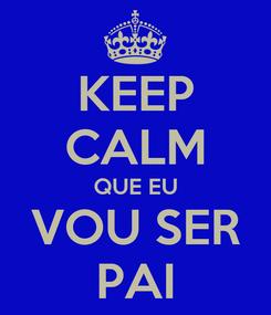 Poster: KEEP CALM QUE EU VOU SER PAI