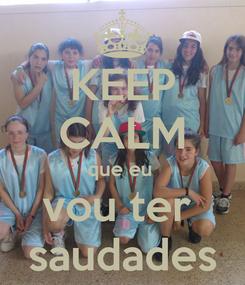 Poster: KEEP CALM que eu  vou ter  saudades
