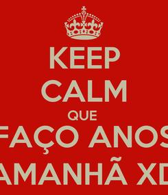 Poster: KEEP CALM QUE  FAÇO ANOS AMANHÃ XD