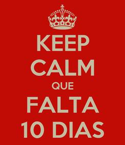 Poster: KEEP CALM QUE FALTA 10 DIAS
