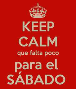 Poster: KEEP CALM que falta poco para el  SÁBADO
