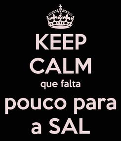 Poster: KEEP CALM que falta pouco para a SAL