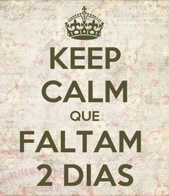 Poster: KEEP CALM QUE FALTAM  2 DIAS