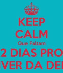 Poster: KEEP CALM Que Faltam 2 DIAS PRO NIVER DA DEMI