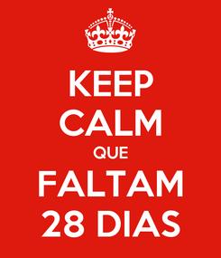 Poster: KEEP CALM QUE FALTAM 28 DIAS
