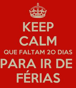 Poster: KEEP CALM QUE FALTAM 2O DIAS PARA IR DE  FÉRIAS