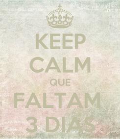 Poster: KEEP CALM QUE FALTAM  3 DIAS