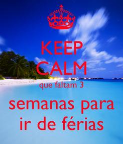 Poster: KEEP CALM que faltam 3 semanas para ir de férias