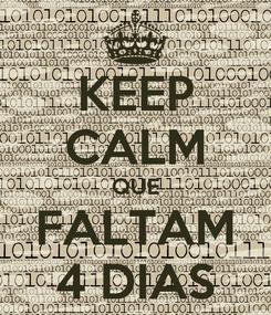 Poster: KEEP CALM QUE FALTAM 4 DIAS