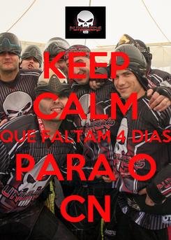 Poster: KEEP CALM QUE FALTAM 4 DIAS PARA O CN