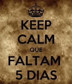 Poster: KEEP CALM QUE FALTAM  5 DIAS