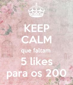 Poster: KEEP CALM que faltam  5 likes para os 200