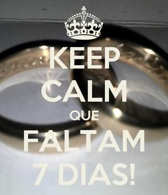 Poster: KEEP CALM QUE FALTAM 7 DIAS!