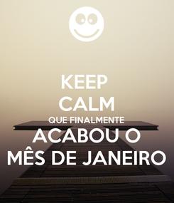 Poster: KEEP  CALM QUE FINALMENTE ACABOU O MÊS DE JANEIRO