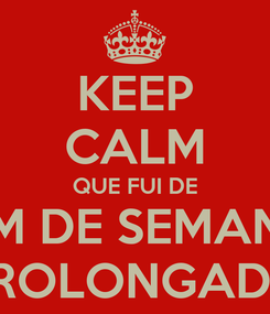 Poster: KEEP CALM QUE FUI DE FIM DE SEMANA PROLONGADO