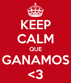 Poster: KEEP CALM QUE GANAMOS <3