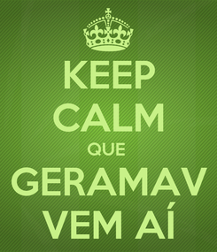 Poster: KEEP CALM QUE  GERAMAV VEM AÍ