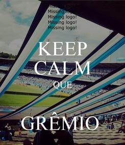 Poster: KEEP CALM QUE  GRÊMIO