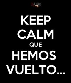 Poster: KEEP CALM QUE HEMOS  VUELTO...