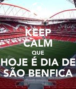 Poster: KEEP CALM QUE HOJE É DIA DE SÃO BENFICA