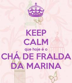 Poster: KEEP CALM que hoje é o CHÁ DE FRALDA DA MARINA