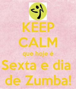Poster: KEEP CALM que hoje é Sexta e dia  de Zumba!