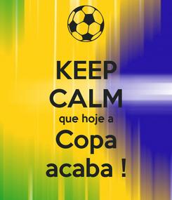 Poster: KEEP CALM que hoje a Copa acaba !