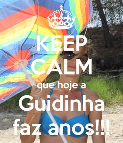 Poster: KEEP CALM que hoje a Guidinha faz anos!!!