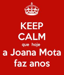 Poster: KEEP CALM que  hoje  a Joana Mota faz anos