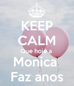Poster: KEEP CALM Que hoje a  Monica  Faz anos