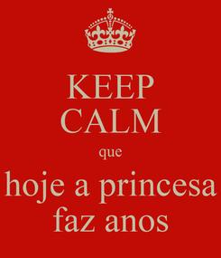 Poster: KEEP CALM que hoje a princesa faz anos