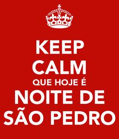 Poster: KEEP CALM QUE HOJE É NOITE DE SÃO PEDRO