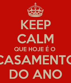 Poster: KEEP CALM QUE HOJE É O  CASAMENTO DO ANO