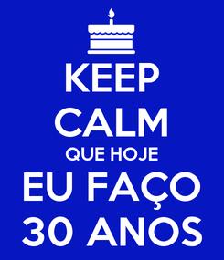 Poster: KEEP CALM QUE HOJE EU FAÇO 30 ANOS