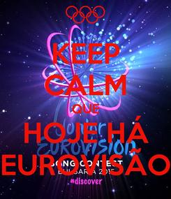 Poster: KEEP CALM QUE HOJE HÁ EUROVISÃO