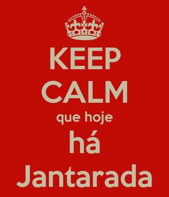 Poster: KEEP CALM que hoje há Jantarada