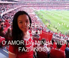 Poster: KEEP CALM QUE HOJE O AMOR DA MINHA VIDA FAZ ANOS!!!